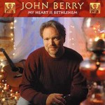 John Berry - My Heart is Bethlehem